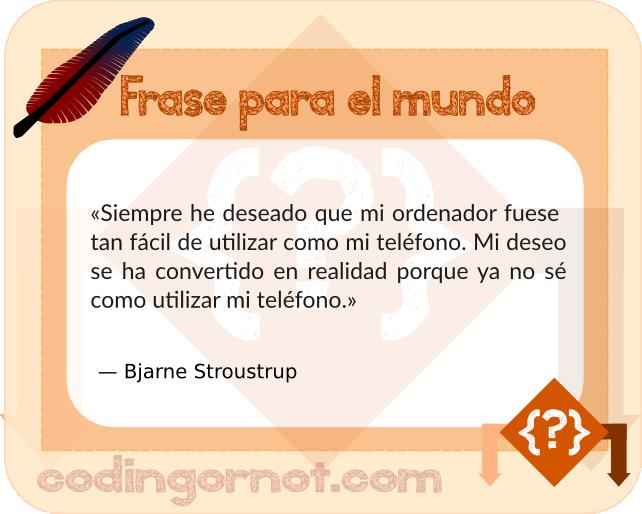 Frase de Stroustrup sobre los avances en tecnología